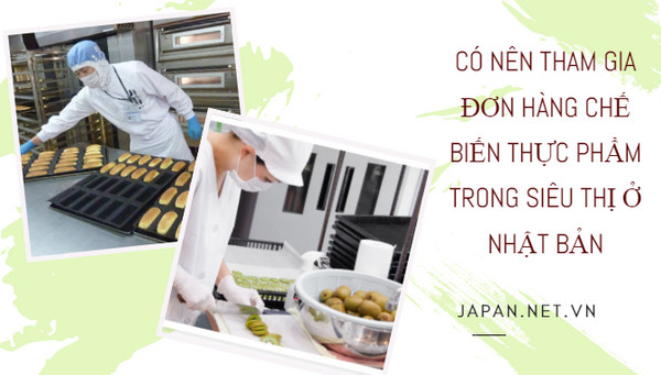 Có nên tham gia đơn hàng chế biến thực phẩm trong siêu thị ở Nhật Bản