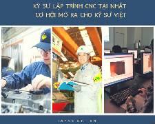 Kỹ sư lập trình CNC tại Nhật - cơ hội mở ra cho kỹ sư Việt