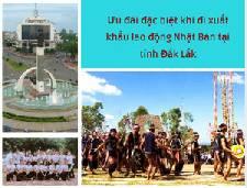 Ưu đãi đặc biệt khi đi xuất khẩu lao động Nhật Bản tại tỉnh Đắk Lắk