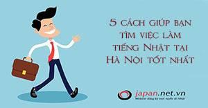 5 cách giúp bạn tìm việc làm tiếng Nhật tại Hà Nội tốt nhất