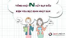 Tiếng Nhật N mấy đạt điều kiện visa đặc định Nhật Bản 2019