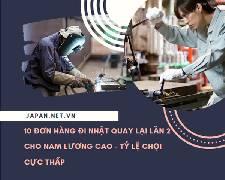 10 đơn hàng đi Nhật quay lại lần 2 cho nam lương cao tháng 03/2020 - tỷ lệ chọi cực thấp